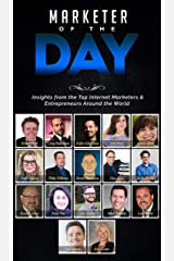 Marketer of the Day: Insights from the Top Internet Marketers & Entrepreneurs Around the World Kindle Edition