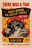 There Was a Time: James Brown, The Chitlin' Circuit, and Me