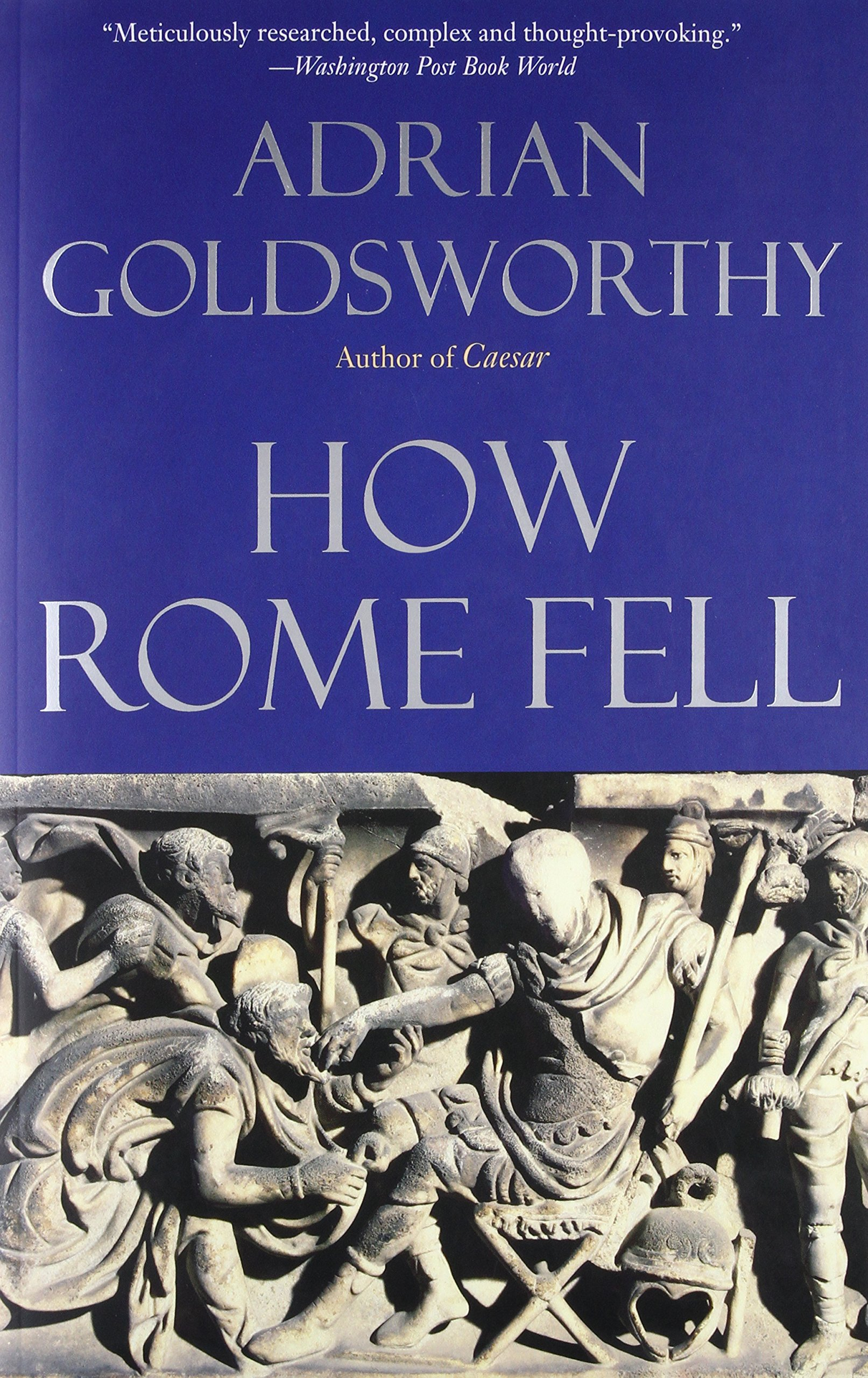 how rome fell death of a superpower adrian goldsworthy