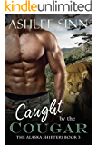 Caught by the Cougar (The Alaska Shifters Book 3)