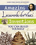 Amazing Leonardo da Vinci Inventions: You Can Build Yourself (Build It Yourself)