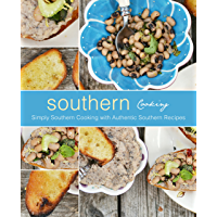 Southern Cooking: Simply Southern Cooking with Authentic Southern Recipes (2nd Edition) (English Edition)
