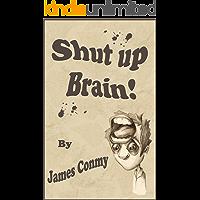 Shut Up Brain!