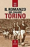 Il romanzo del grande Torino (eNewton Saggistica)