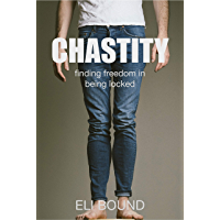 Chastity: Finding Freedom In Being Locked (English Edition)