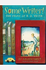 Some Writer!: The Story of E.B. White (Ala Notable Children's Books. All Ages) Hardcover