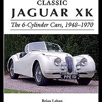 Classic Jaguar XK: The 6-Cylinder Cars 1948 - 1972 (Crowood Autoclassics)