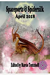 Spaceports & Spidersilk April 2018 Kindle Edition