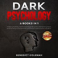 Dark Psychology: 6 Books in 1: Introducing Psychology, How to Analyze People, Manipulation, Dark Psychology Secrets…
