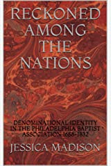 Reckoned Among the Nations: Denominational Identity in the Philadelphia Baptist Association, 1688-1832 Kindle Edition