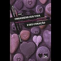 Como organizar sua vida e seu coração: Um guia para mulheres que querem vencer o caos (Cruciforme)