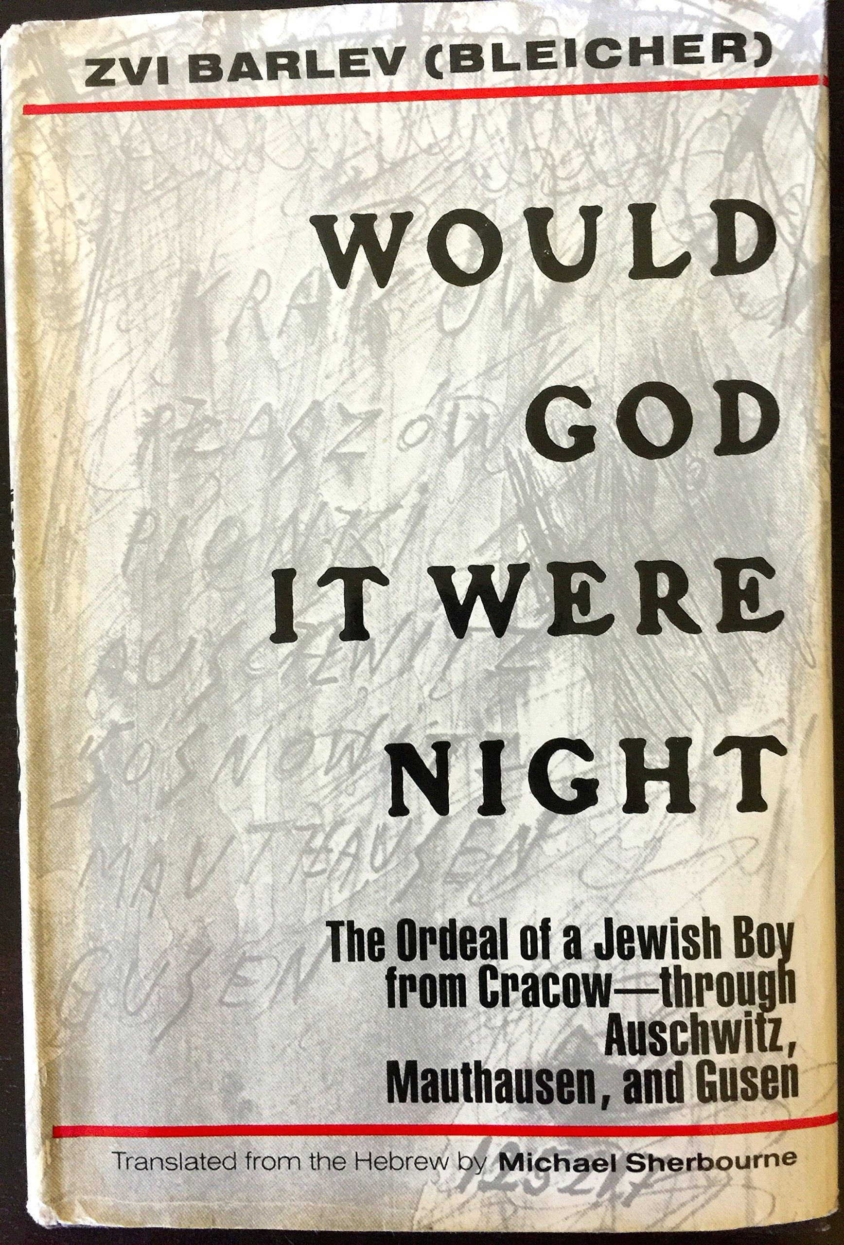 Would God It Were Night: The Ordeal of a Jewish Boy from Cracow-Through Auschwitz, Mauthausen, and Gusen