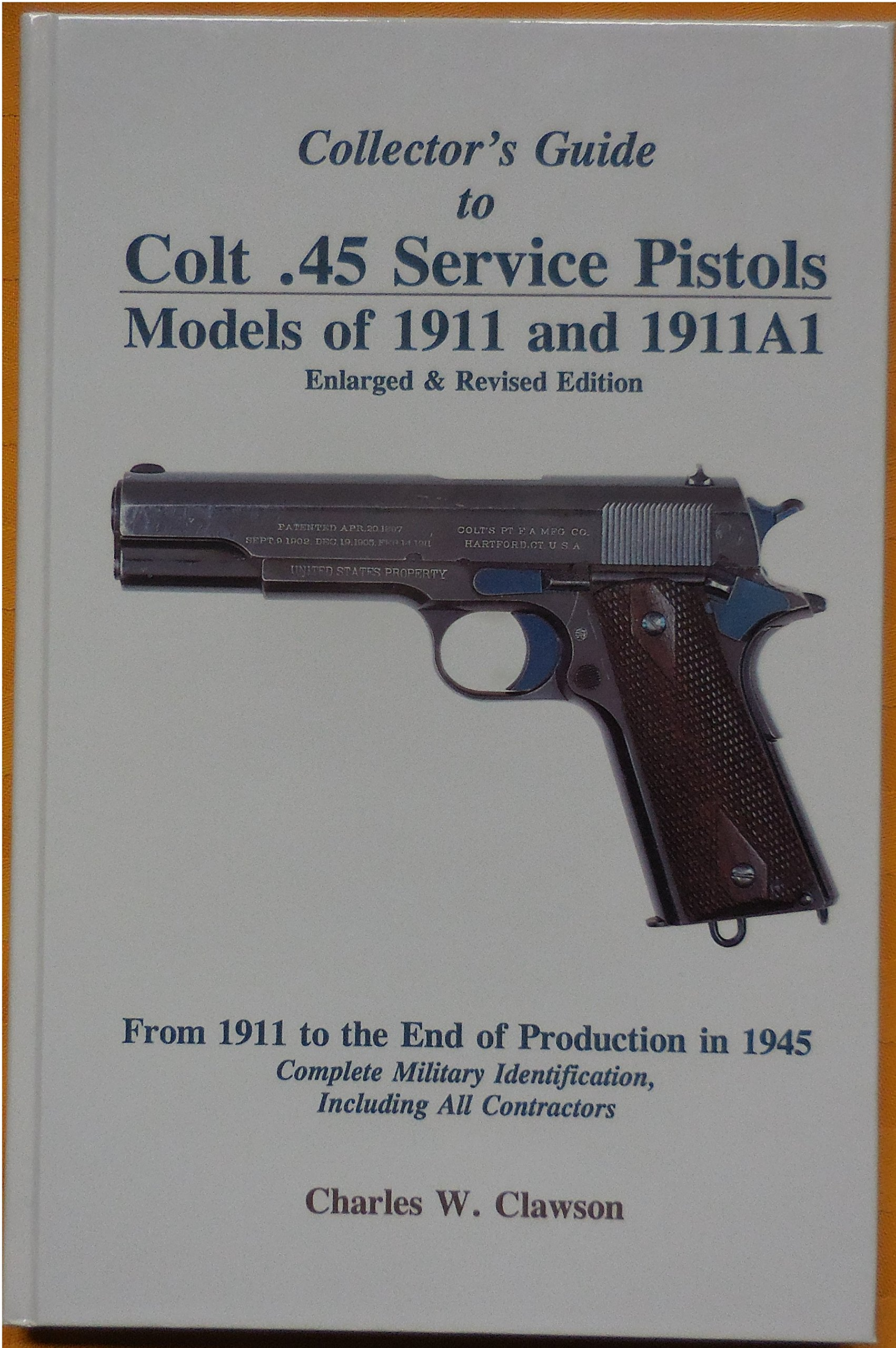 Collector's guide to Colt .45 service pistols: Models of 1911 and 1911A1 :  from 1911 to the end of production in 1945 : complete military  identification, ...