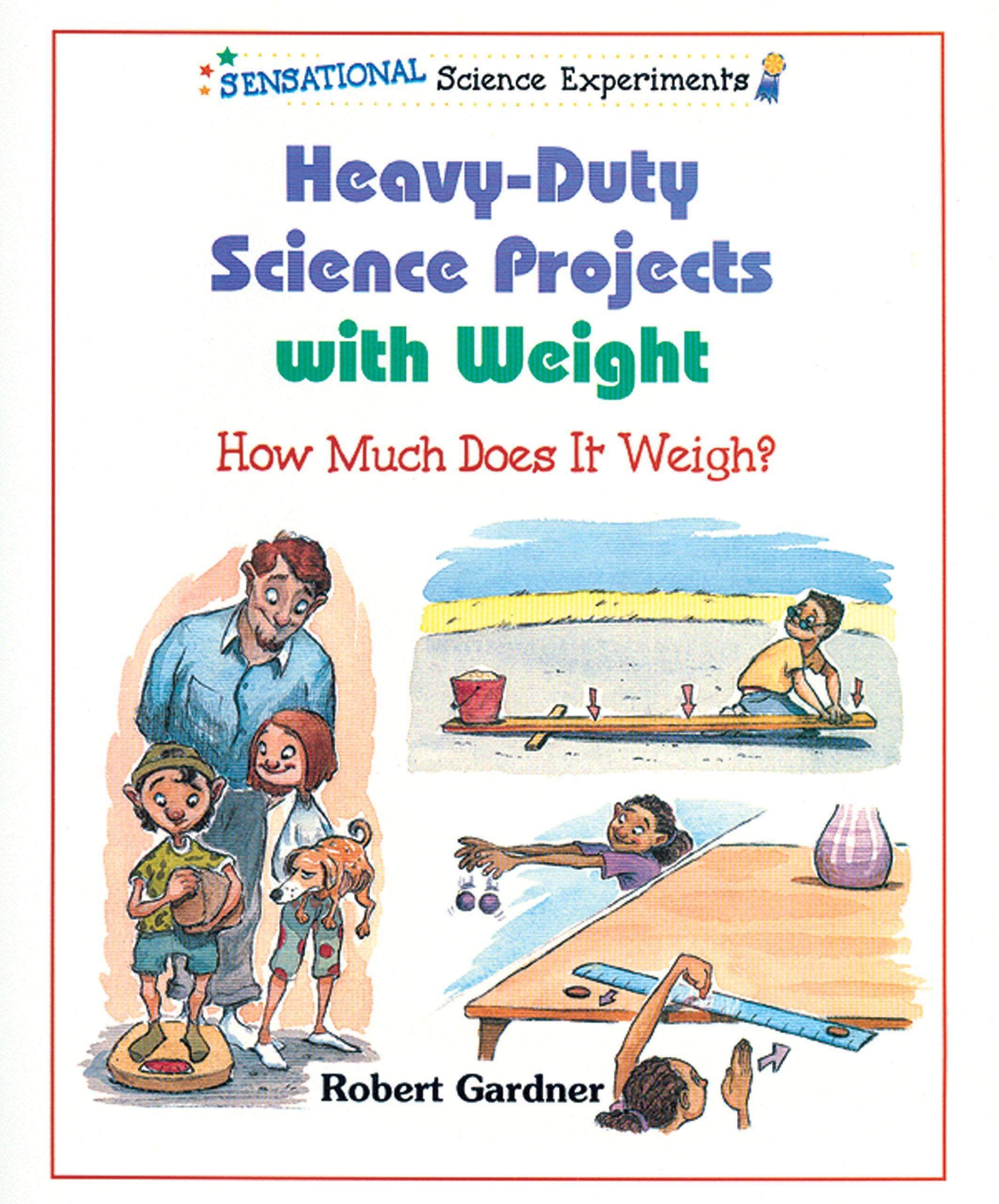 Read Online Heavy-Duty Science Projects With Weight: How Much Does It Weigh (Sensational Science Experiments) ePub fb2 book