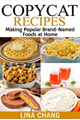 Copycat Recipes: Making Popular Brand-Named Foods and Beverages at Home (Copycat Cookbook) Kindle Edition