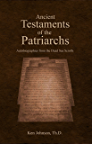Ancient Testaments of the Patriarchs: Autobiographies from the Dead Sea Scrolls