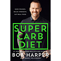 The Super Carb Diet: Shed Pounds, Build Strength, Eat Real Food (English Edition)