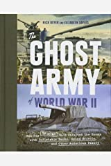 The Ghost Army of World War II: How One Top-Secret Unit Deceived the Enemy with Inflatable Tanks, Sound Effects, and Other Audacious Fakery Hardcover