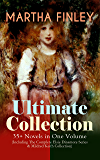 MARTHA FINLEY Ultimate Collection – 35+ Novels in One Volume (Including The Complete Elsie Dinsmore Series & Mildred Keith Collection): Timeless Children ... the Nest, The Tragedy of Wild River Valley…