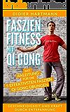 Faszien Fitness mit Qi Gong: Mit Anleitung für die 5 effektivsten Faszien Qi Gong Übungen – Geschmeidigkeit und Kraft durch Entspannung