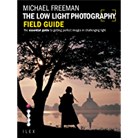 The Low Light Photography Field Guide: Go beyond daylight to capture stunning low light images book cover
