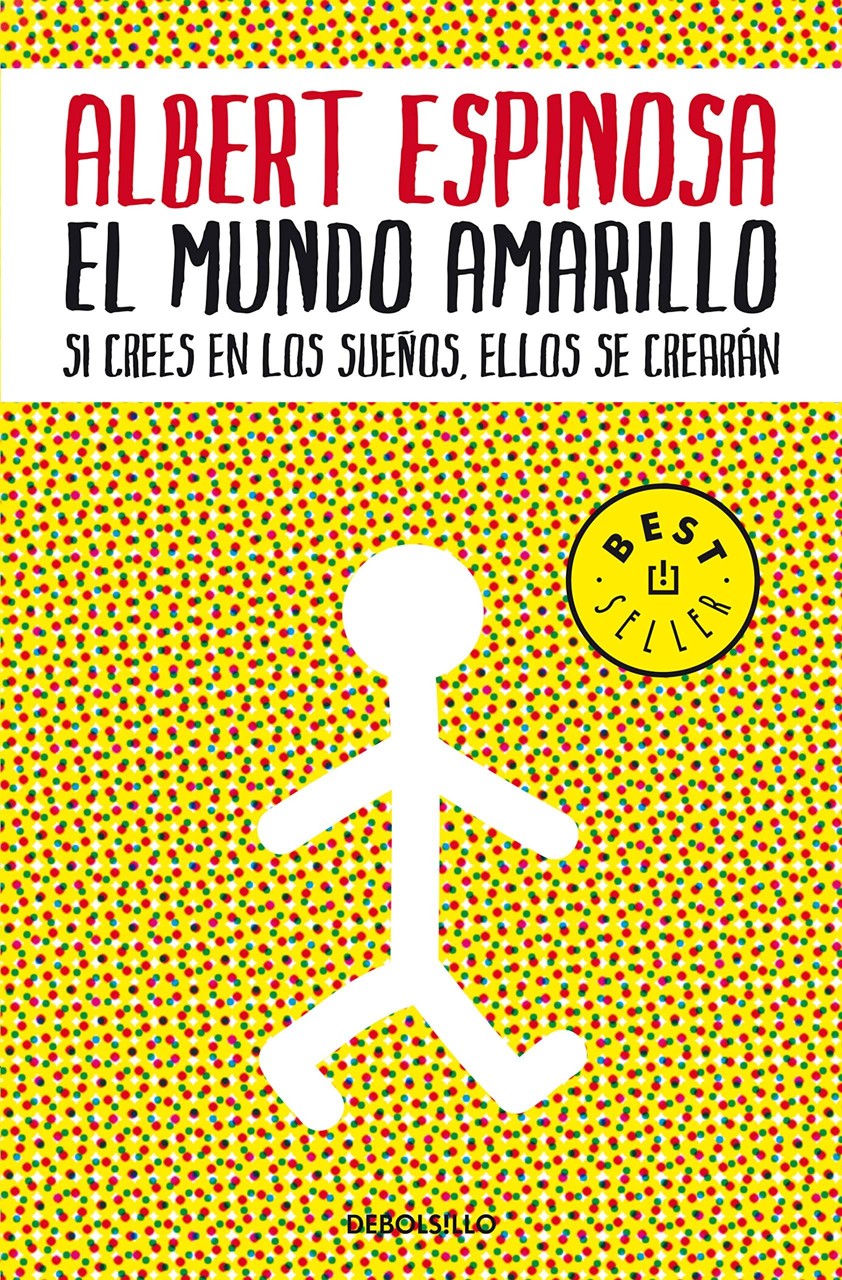 El mundo amarillo: Si crees en los sueños, ellos se crearán BEST SELLER:  Amazon.es: Albert Espinosa: Libros