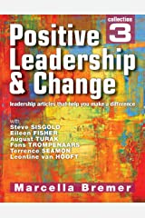 Positive Leadership & Change - leadership articles that help you make a difference: Collection 3 (Positive Leadership, Culture & Change Collections) Kindle Edition