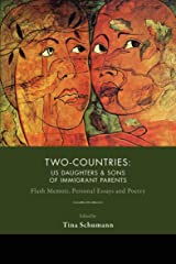 Two-Countries: US Daughters & Sons of Immigrant Parents: Flash Memoir, Personal Essays and Poetry Kindle Edition