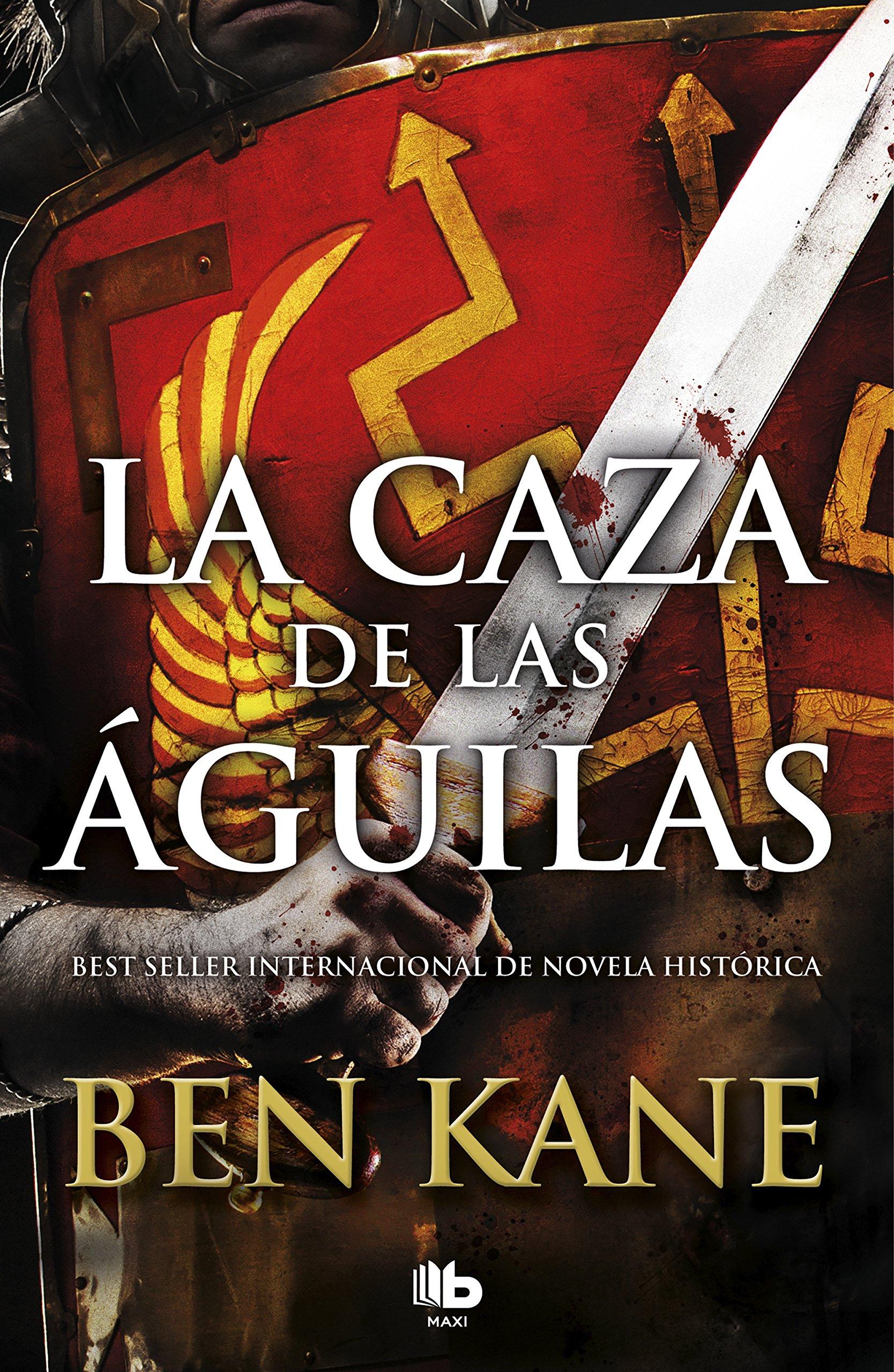La caza de las águilas (Águilas de Roma 2) (MAXI) Tapa blanda – 18 oct 2018 Ben Kane B de Bolsillo (Ediciones B) 8490706867 FICTION / War & Military