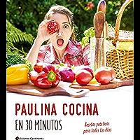 Paulina cocina en 30 minutos: Recetas prácticas para todos los días (Spanish Edition)