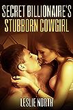 Secret Billionaire's Stubborn Cowgirl (The Secret Billionaires Series Book 1)