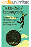 The Little Book of Encouragement: Exposing the truth behind why you haven't reached your goals and what's really keeping you stuck