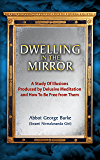 Dwelling In The Mirror: A Study of Illusions Produced By Delusive Meditation And How to Be Free from Them