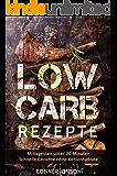 Low Carb Rezepte: Mittagessen unter 20 Minuten - Schnelle Gerichte ohne Kohlenhydrate