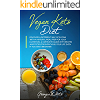 Vegan Keto Diet: Discover a Different Way of Eating with a Natural Meal Prep for Your Nutrition. A Complete Guide with…