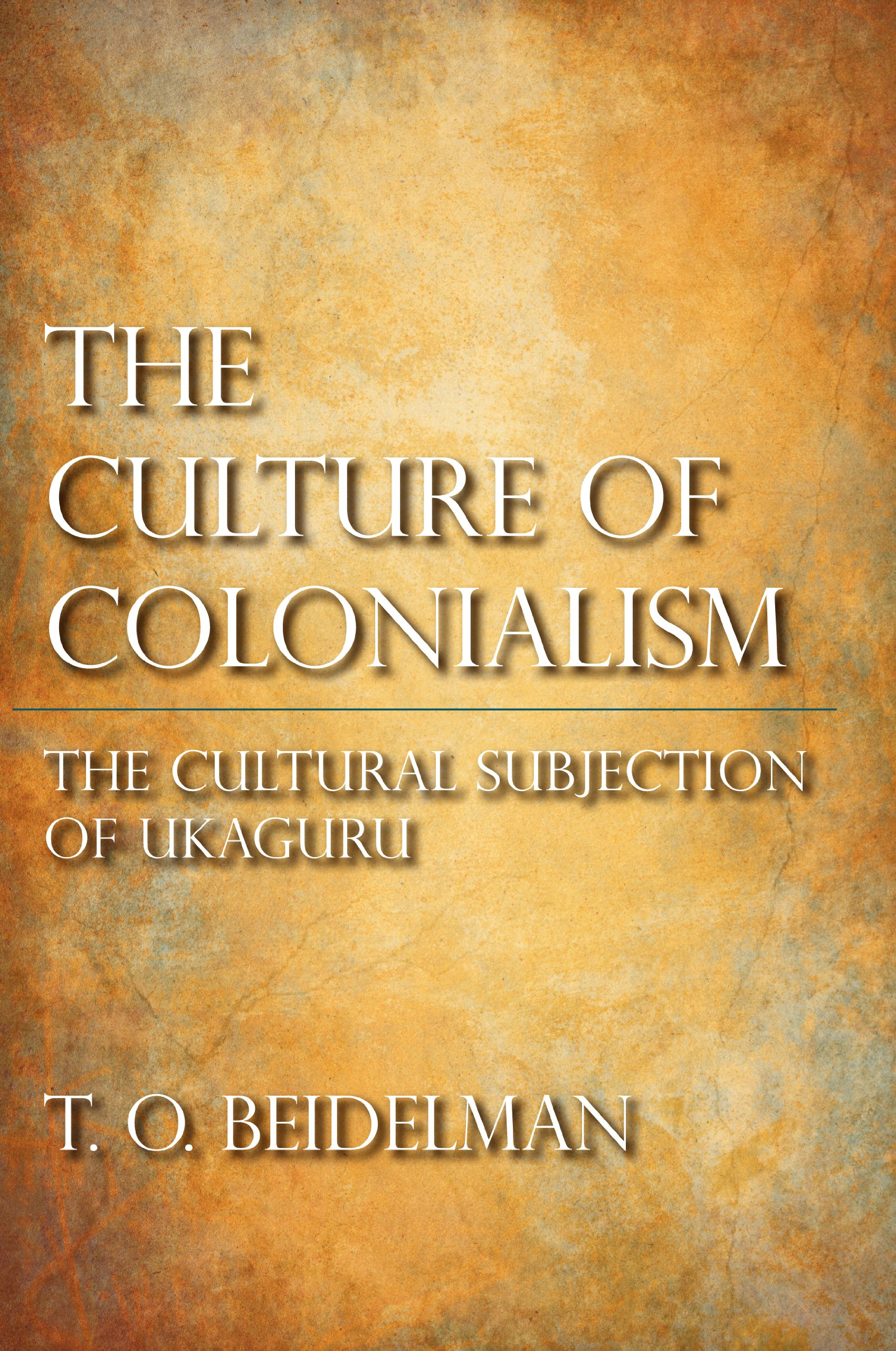 Read Online The Culture of Colonialism: The Cultural Subjection of Ukaguru (African Systems of Thought) ebook