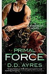 Primal Force: A K-9 Rescue Novel Kindle Edition