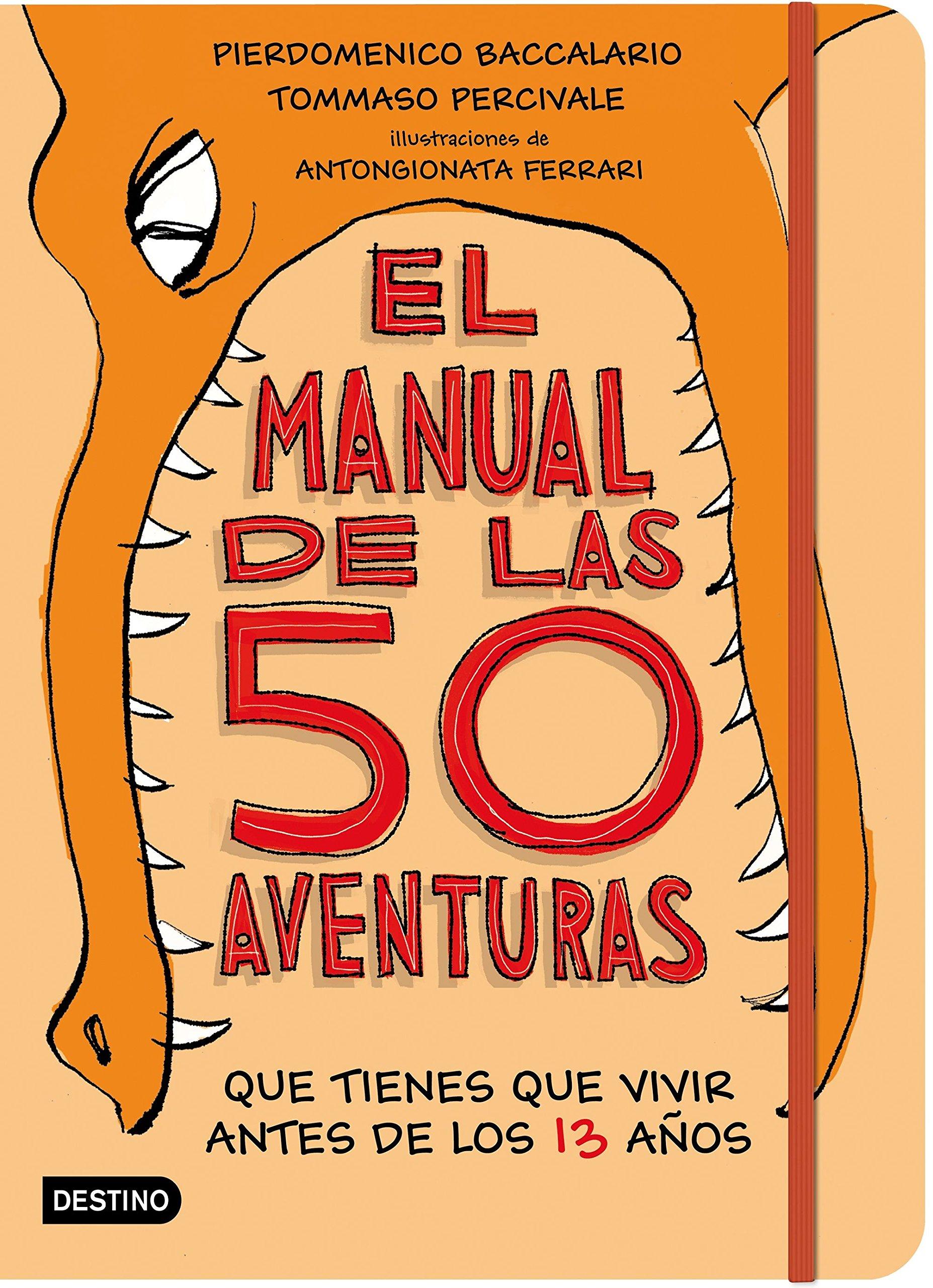 El manual de las 50 aventuras que tienes que vivir antes de los 13 años:  Ilustraciones de Antongionata Ferrari Libro de actividades: Amazon.es:  Pierdomenico ...
