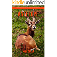 Antelope! Learn About Antelope and Enjoy Colorful Pictures