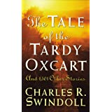 The Tale of the Tardy Oxcart (Swindoll Leadership Library)