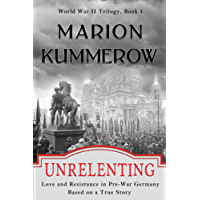 Unrelenting: Love and Resistance in Pre-War Germany (World War II Trilogy Book 1) (English Edition)