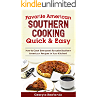 Favorite American Southern Cooking Quick & Easy: How to Cook Everyone's Favorite Southern American Recipes in Your Kitchen!