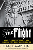 The Flight: Charles Lindbergh's Daring and Immortal 1927 Transatlantic Crossing