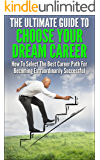 The Ultimate Guide To Choose Your Dream Career: How To Select The Best Career Path For Becoming Extraordinarily Successful (Winning Image)