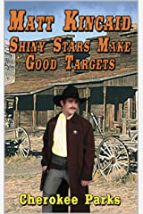 Matt Kincaid: Shiny Stars Make Good Targets: A Western Adventure (A Matt Kincaid Western Book 3) Kindle Edition