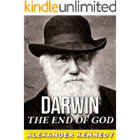 Charles Darwin: The End of God (The True Story of Charles Darwin) (Historical Biographies of Famous People) (English Edition)