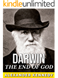 Charles Darwin: The End of God (The True Story of Charles Darwin) (Historical Biographies of Famous People)