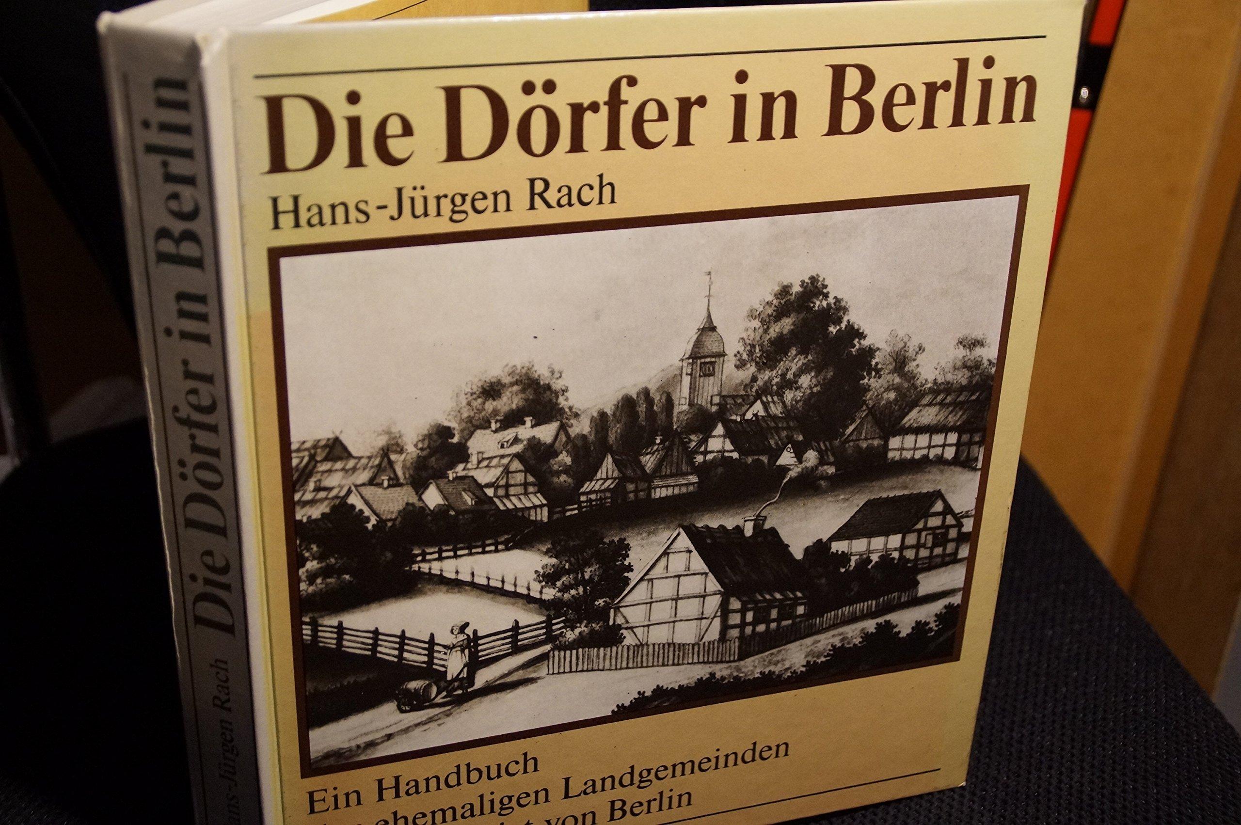 Die Dörfer in Berlin. Ein Handbuch der ehemaligen Landgemeinden im Stadtgebiet von Berlin