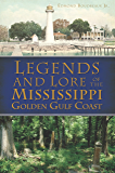 Legends and Lore of the Mississippi Golden Gulf Coast (American Legends)