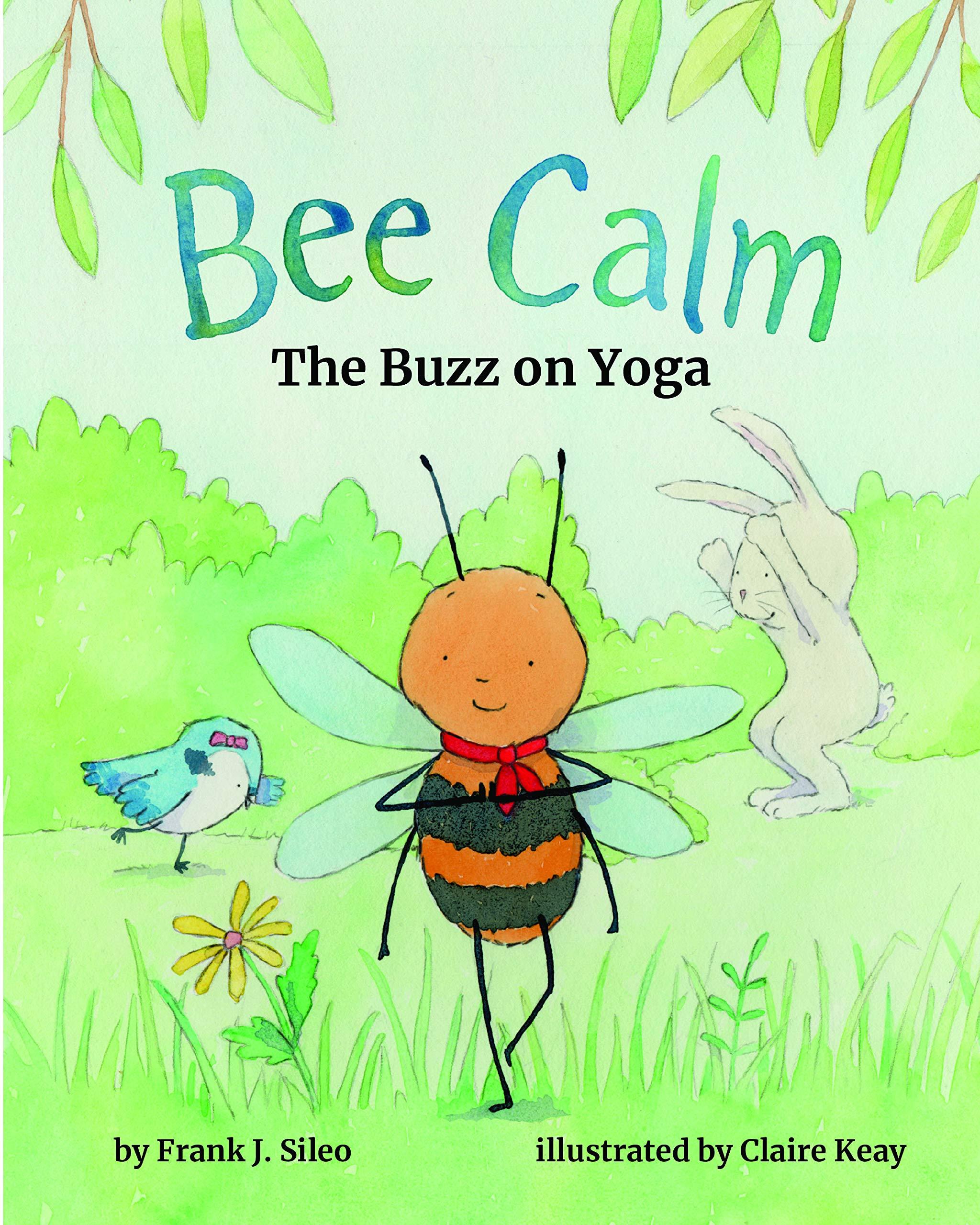Bee Calm: The Buzz on Yoga: Amazon.es: Frank J. Sileo ...